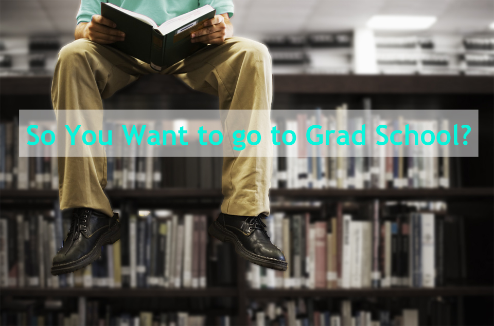 So you want to go to graduate school?