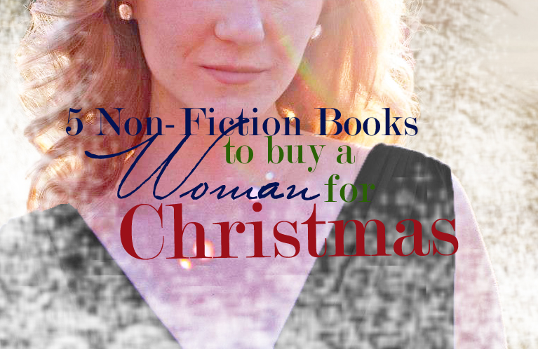 Five Non-Fiction Books to Buy for a Woman for Christmas